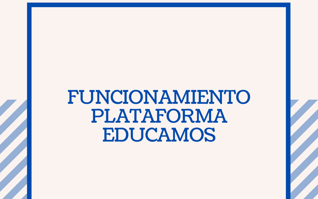 FUNCIONAMIENTO PLATAFORMA EDUCAMOS